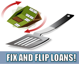 FIX AND FLIP LOANS BASED ON AFTER REPAIRED VALUE