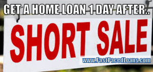 HOME LOAN 1 DAY AFTER SHORT SALE, FORECLOSURE OR BK?